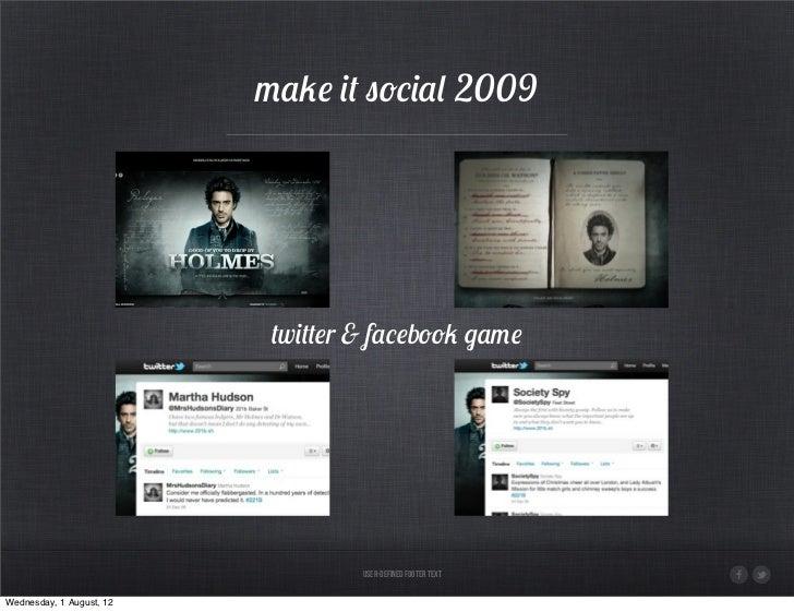 make it social 2009                           twitter & facebook game                                   User-Defined Foote...