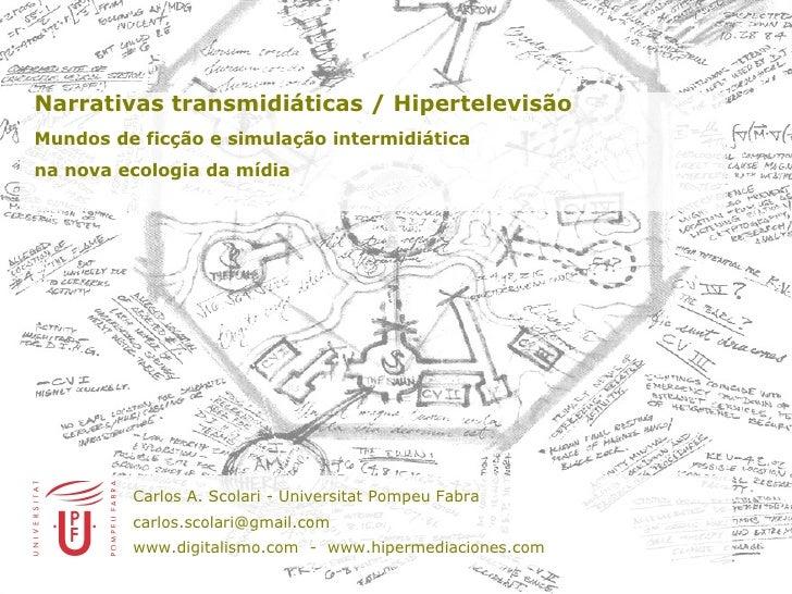 <ul><li>Narrativas transmidiáticas / Hipertelevisão   </li></ul><ul><li>Mundos de ficç ã o e simulaç ã o intermidiática  <...