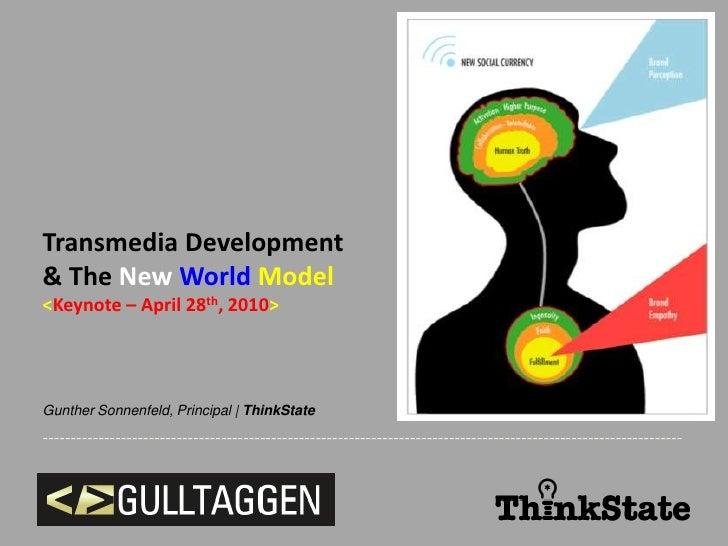 Transmedia Development<br />& The New World Model<br /><Keynote – April 28th, 2010><br />Gunther Sonnenfeld, Principal | T...