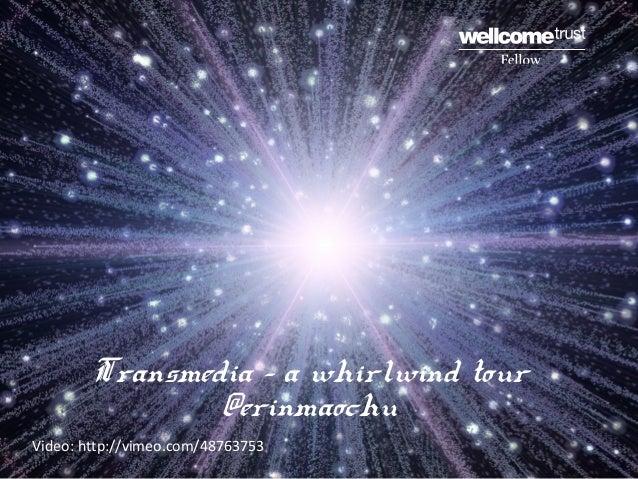 Transmedia – a whirlwind tour @erinmaochu Video: http://vimeo.com/48763753