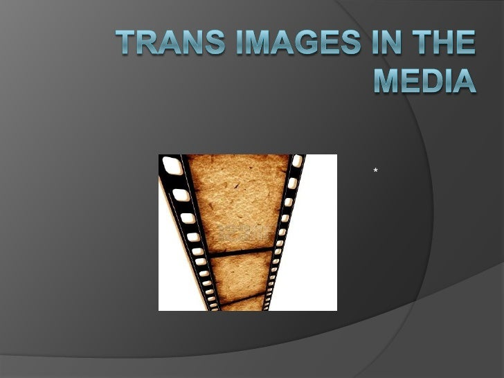 Trans Images in the Media<br />*<br />