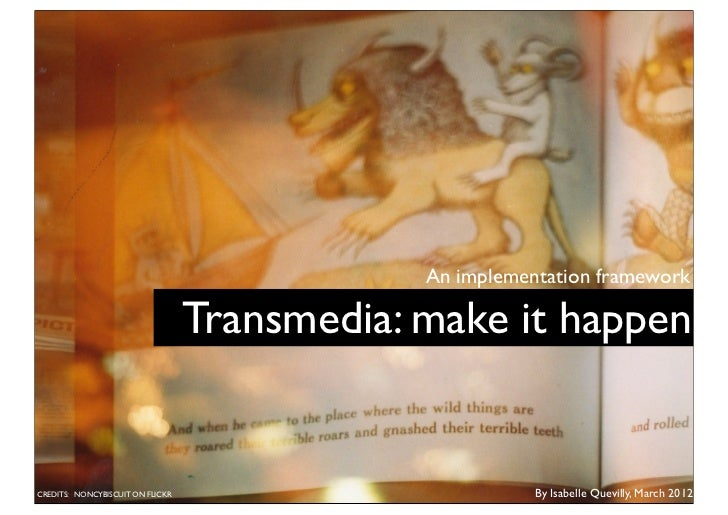 An implementation framework                                  Transmedia: make it happenCREDITS: NONCYBISCUIT ON FLICKR    ...