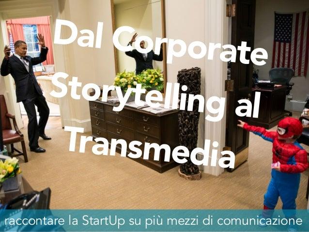 Dal Corporate Storytelling al Transmedia raccontare la StartUp su più mezzi di comunicazione