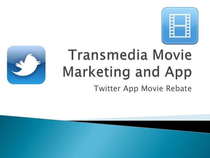 Transmedia Movie Marketing and App<br />Twitter App Movie Rebate<br />