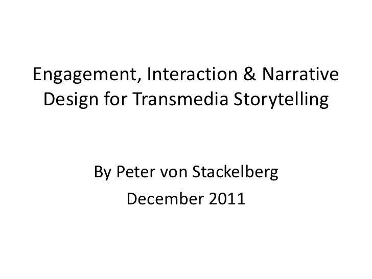 Engagement, Interaction & Narrative Design for Transmedia Storytelling      By Peter von Stackelberg          December 2011