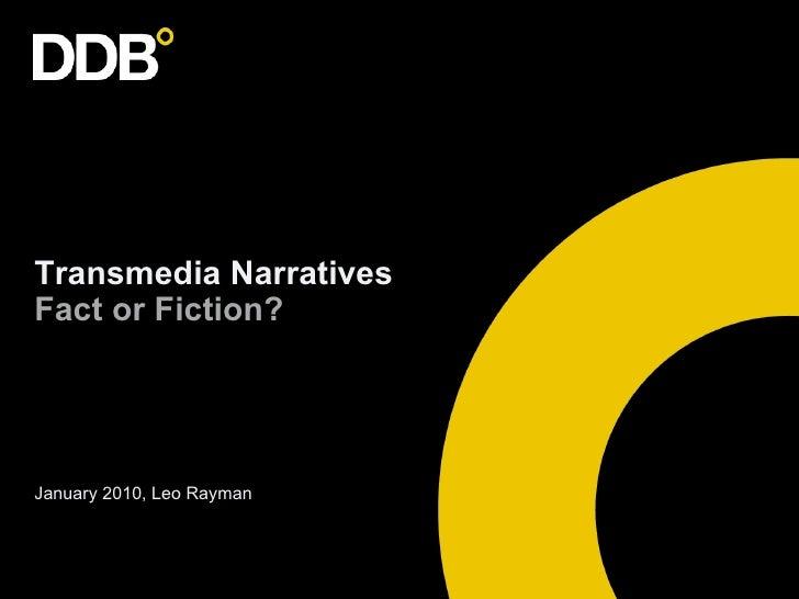 Transmedia Narratives  Fact or Fiction? <ul><li>January 2010, Leo Rayman </li></ul>