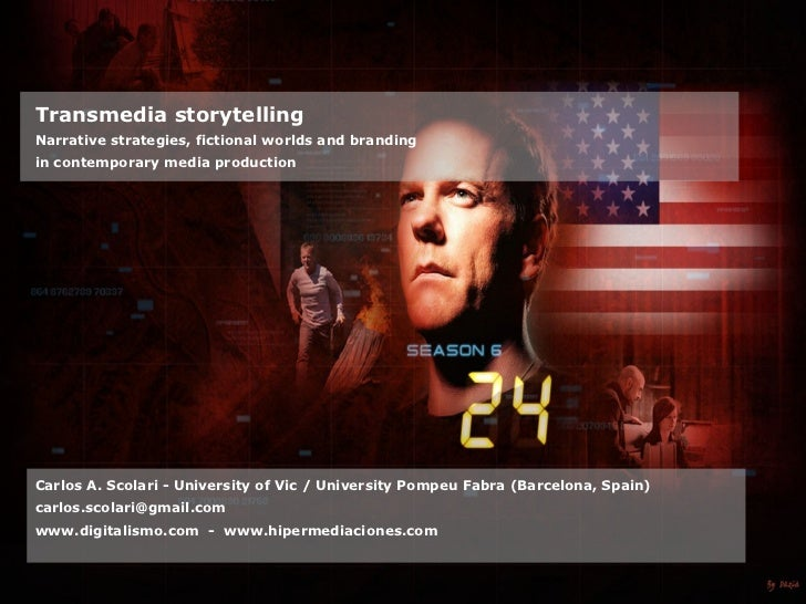 Transmedia storytelling Narrative strategies, fictional worlds and branding in contemporary media production     Carlos A....