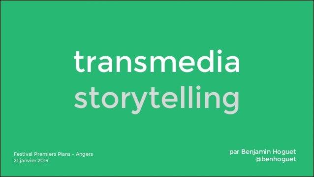 transmedia storytelling Festival Premiers Plans - Angers 21 janvier 2014  par Benjamin Hoguet @benhoguet