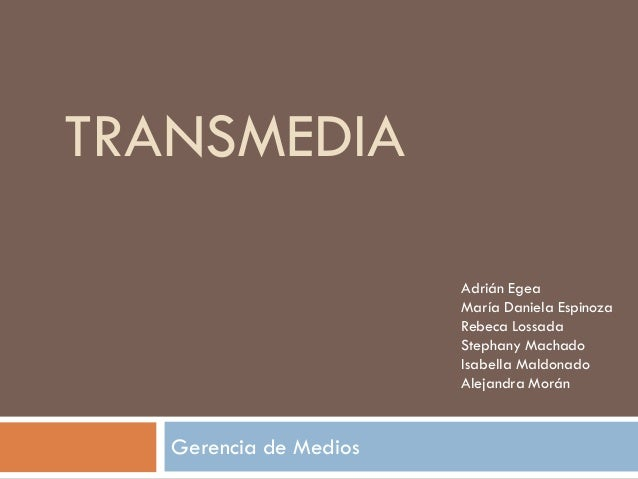 TRANSMEDIA                        Adrián Egea                        María Daniela Espinoza                        Rebeca ...