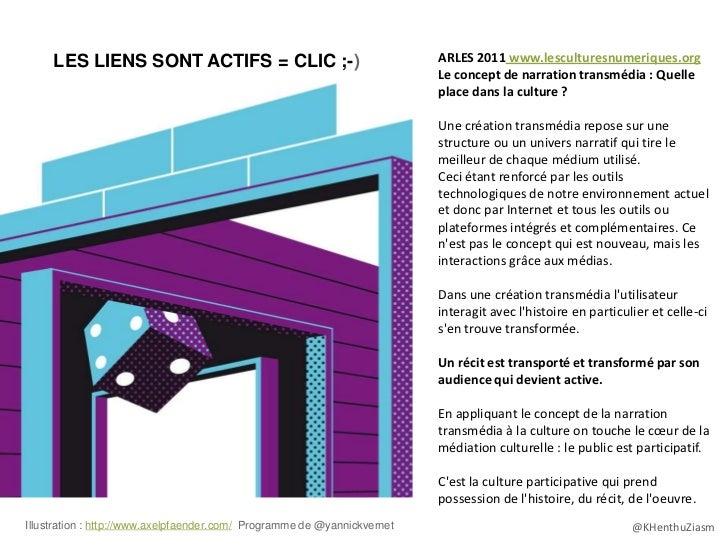 LES LIENS SONT ACTIFS = CLIC ;-)                                     ARLES 2011 www.lesculturesnumeriques.org             ...
