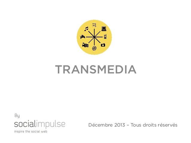 TRANSMEDIA  By Décembre 2013 – Tous droits réservés