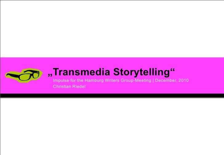 """""""Transmedia Storytelling""""                              Impulse for the Hamburg Writers Group-Meeting   December, 2010     ..."""