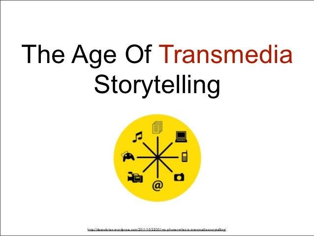 The Age Of Transmedia     Storytelling     http://deanobrien.wordpress.com/2011/10/25/351mc-phonar-what-is-transmedia-stor...