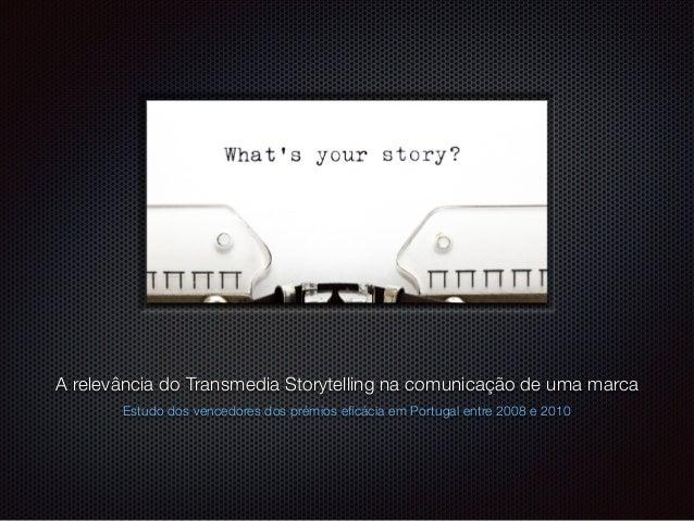 texto A relevância do Transmedia Storytelling na comunicação de uma marca Estudo dos vencedores dos prémios eficácia em Por...