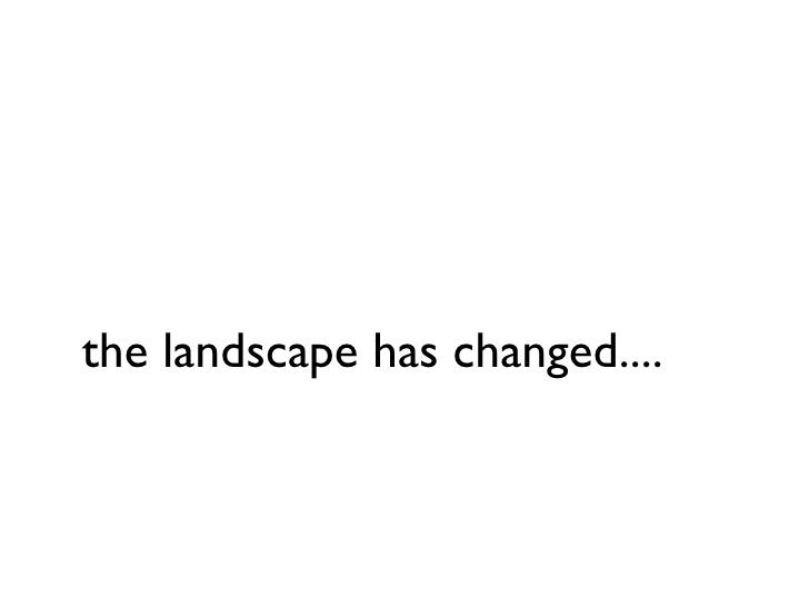 the landscape has changed....