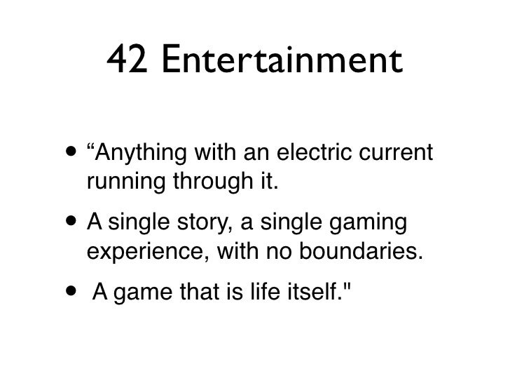 """42 Entertainment  • """"Anything with an electric current     running through it. • A single story, a single gaming     exper..."""