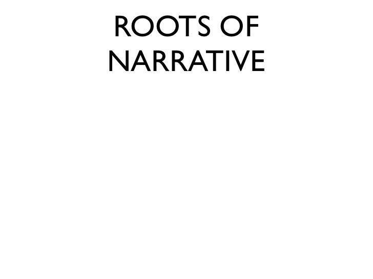 ROOTS OF           NARRATIVE • EPIC: Gilgamesh, Homer • ARISTOTLE • ARCHETYPES: Myths; folk tales, fairy tales • GENRES = ...