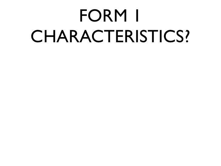 FORM 1 CHARACTERISTICS?