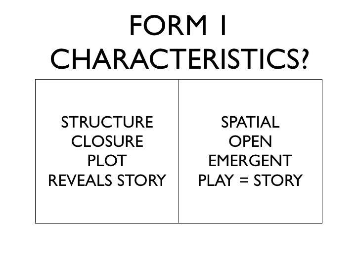 FORM 1 CHARACTERISTICS?   STRUCTURE         SPATIAL   CLOSURE           OPEN     PLOT         EMERGENT REVEALS STORY   PLA...