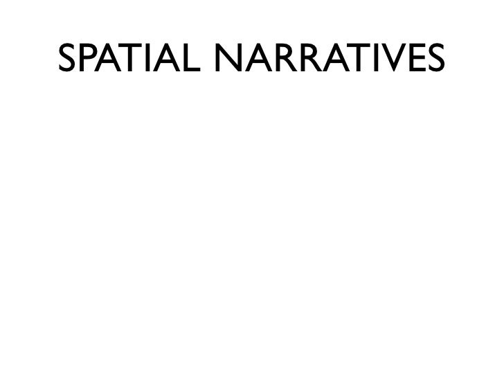SPATIAL NARRATIVES  •   RELY ON: •   ASSOCIATIONS •   PATTERNS •   MIRRORING & INVERSIONS