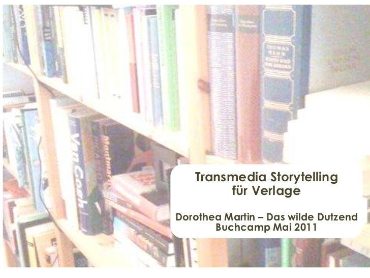 Transmedia Storytellingfür Verlage<br />Dorothea Martin – Das wilde Dutzend Buchcamp Mai 2011<br />