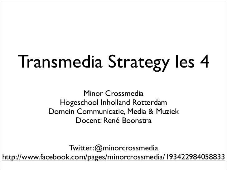 Transmedia Strategy les 4                    Minor Crossmedia              Hogeschool Inholland Rotterdam            Domei...