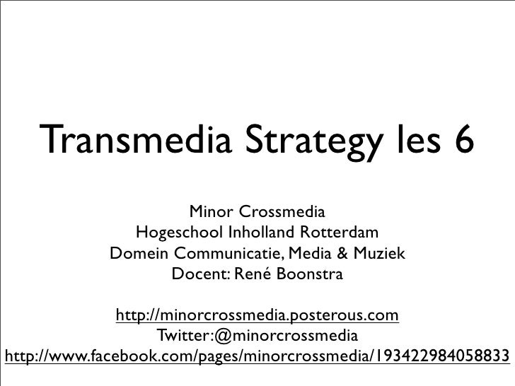 Transmedia Strategy les 6                    Minor Crossmedia              Hogeschool Inholland Rotterdam            Domei...