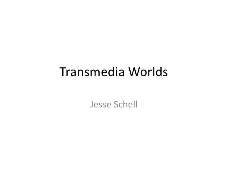 Transmedia Worlds<br />Jesse Schell<br />