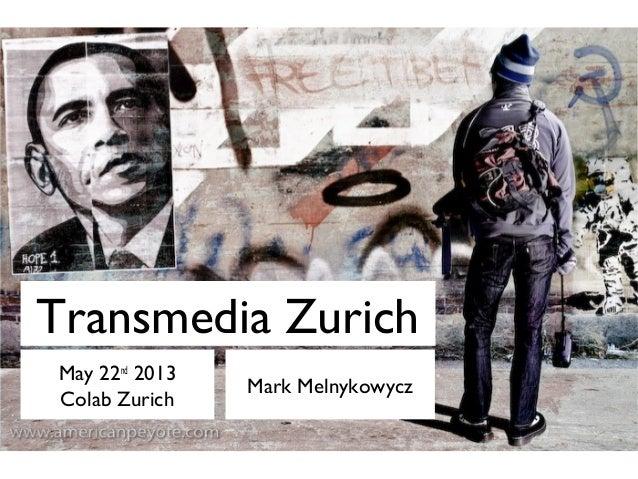 Transmedia ZurichMay 22nd2013Colab ZurichMark Melnykowycz