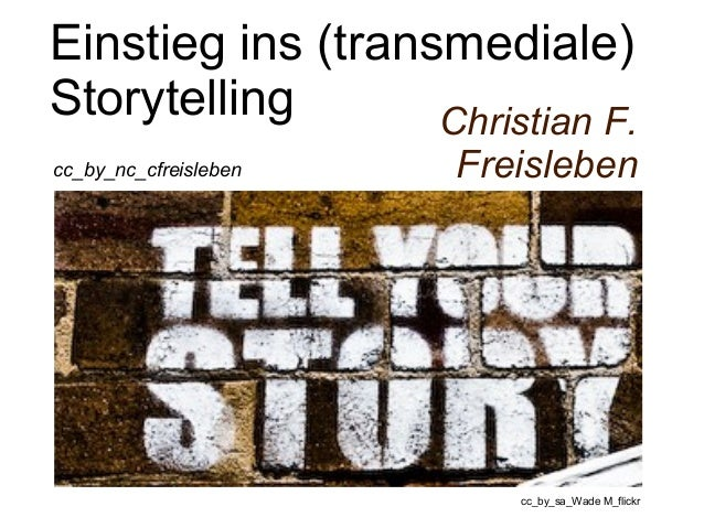 Einstieg ins (transmediale)  Storytelling  Christian F.  cc_by_nc_cfreisleben Freisleben  cc_by_sa_Wade M_flickr