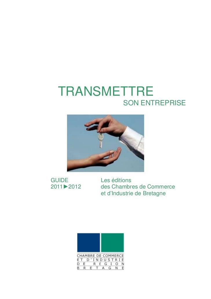 TRANSMETTRE                   SON ENTREPRISEGUIDE       Les éditions2011►2012   des Chambres de Commerce            et d'I...
