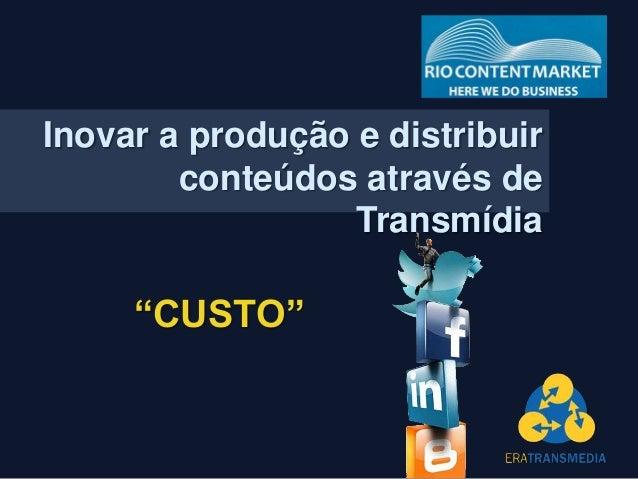 """Inovar a produção e distribuir conteúdos através de Transmídia """"CUSTO"""""""