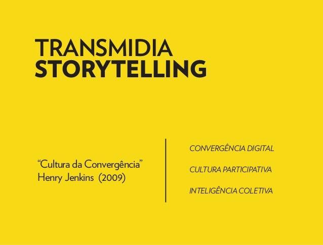 """TRANSMIDIA  STORYTELLING  """"Cultura da Convergência""""  Henry Jenkins (2009)  CONVERGÊNCIA DIGITAL  CULTURA PARTICIPATIVA  IN..."""