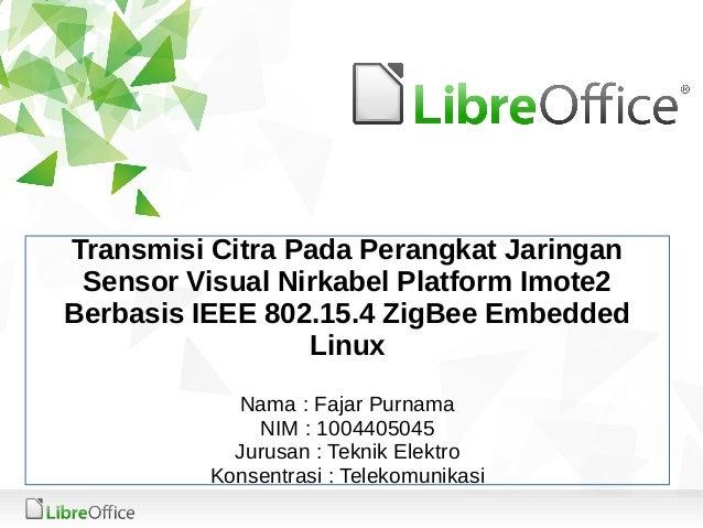 Transmisi Citra Pada Perangkat Jaringan Sensor Visual Nirkabel Platform Imote2 Berbasis IEEE 802.15.4 ZigBee Embedded Linu...