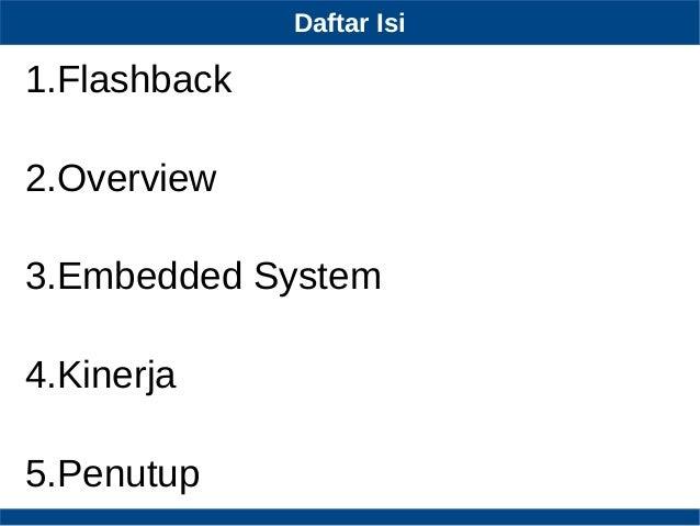 Daftar Isi 1.Flashback 2.Overview 3.Embedded System 4.Kinerja 5.Penutup