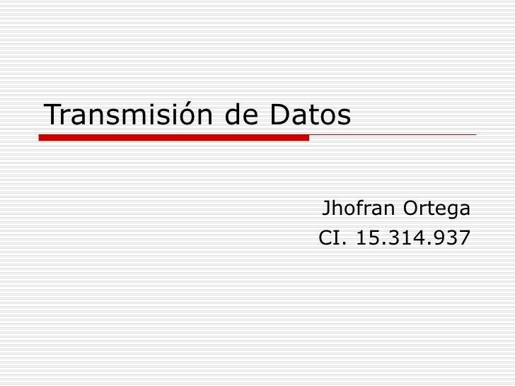 Transmisión de Datos Jhofran Ortega CI. 15.314.937