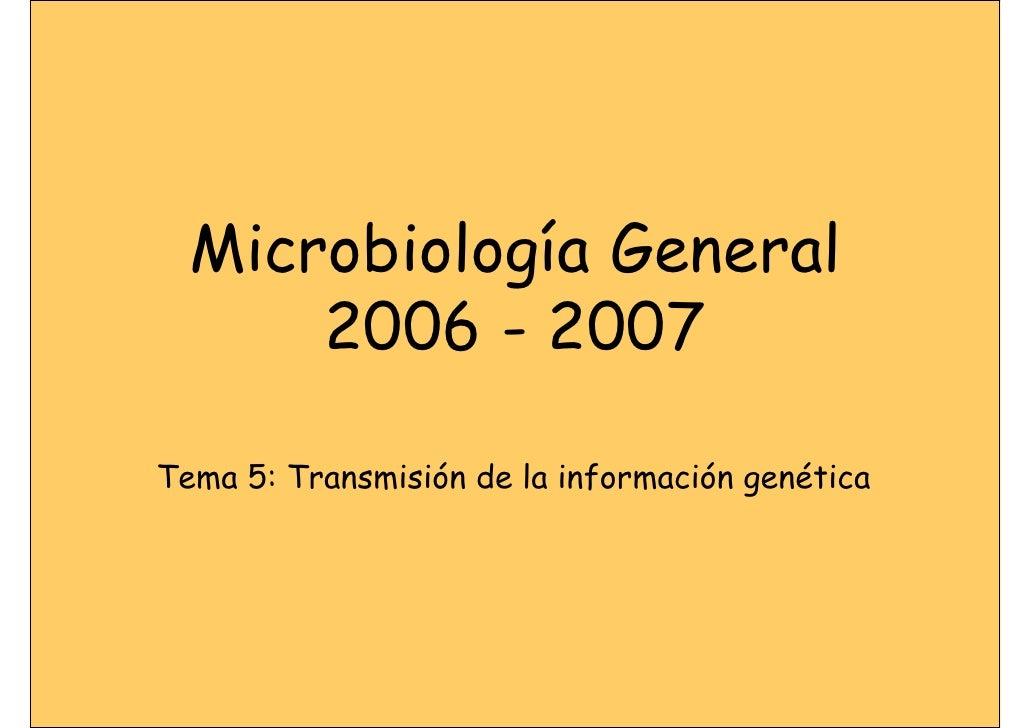 Microbiología General       2006 - 2007  Tema 5: Transmisión de la información genética