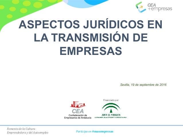 Fomento de la Cultura Emprendedora y del Autoempleo Participa en #masempresas ASPECTOS JURÍDICOS EN LA TRANSMISIÓN DE EMPR...