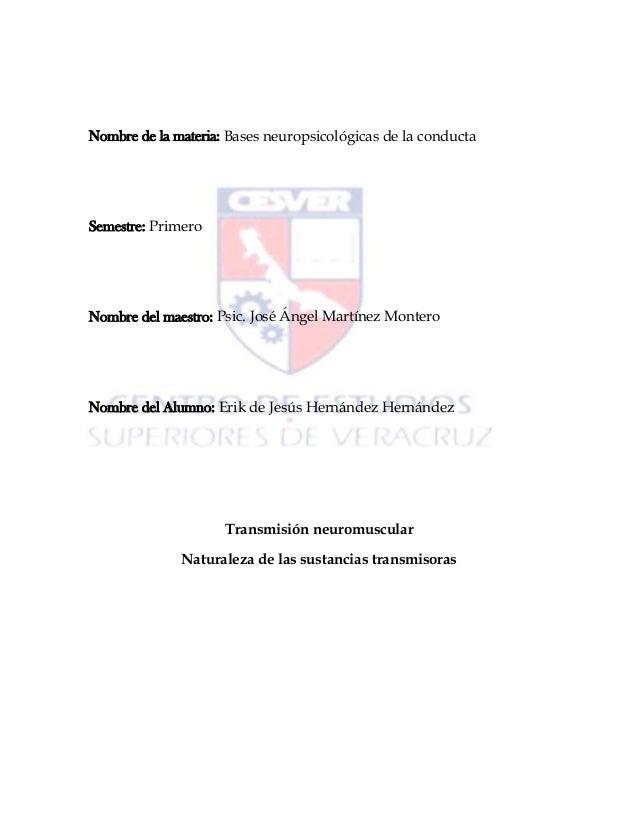 Nombre de la materia: Bases neuropsicológicas de la conducta Semestre: Primero Nombre del maestro: Psic. José Ángel Martín...