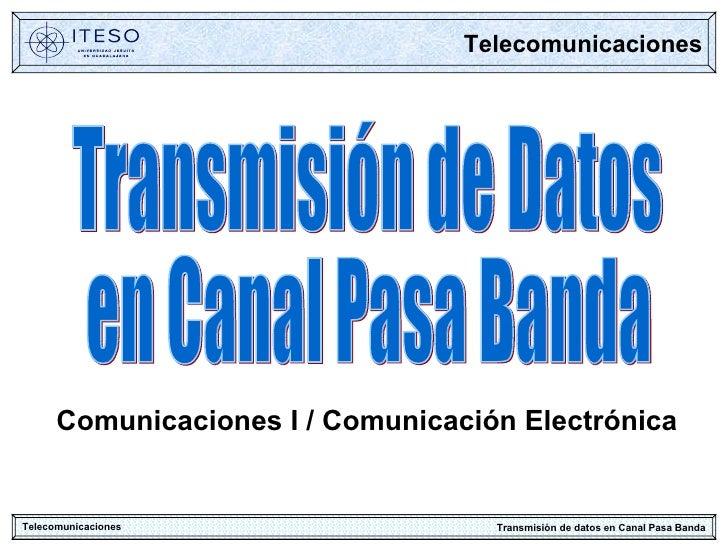 Transmisión de Datos en Canal Pasa Banda Telecomunicaciones Comunicaciones I / Comunicación Electrónica Telecomunicaciones...