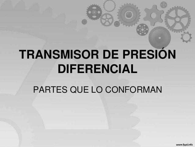 TRANSMISOR DE PRESIÓN DIFERENCIAL PARTES QUE LO CONFORMAN
