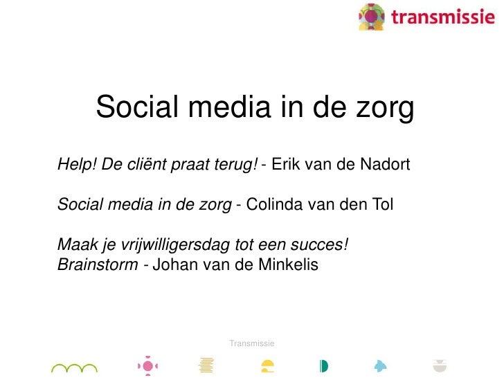 Social media in de zorg<br />Help! De cliëntpraatterug! - Erik van de Nadort<br />Social media in de zorg - Colinda van de...