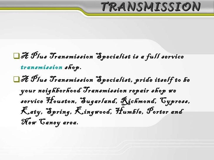 TRANSMISSION <ul><li>A Plus Transmission Specialist is a full service  transmission  shop. </li></ul><ul><li>A Plus Transm...
