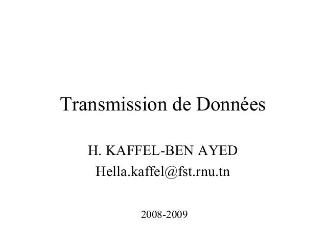 Transmission de Données H. KAFFEL-BEN AYED Hella.kaffel@fst.rnu.tn 2008-2009