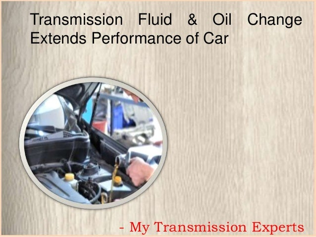 Transmission Fluid & Oil ChangeExtends Performance of Car- My Transmission Experts