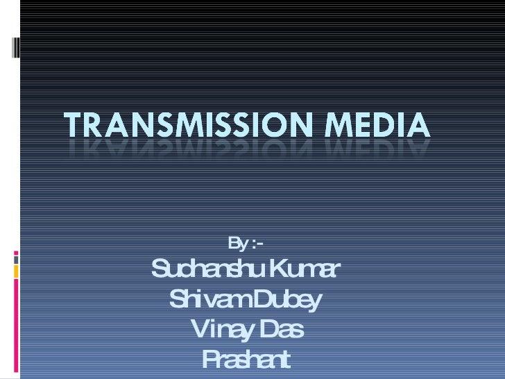 By :- Sudhanshu Kumar Shivam Dubey Vinay Das Prashant