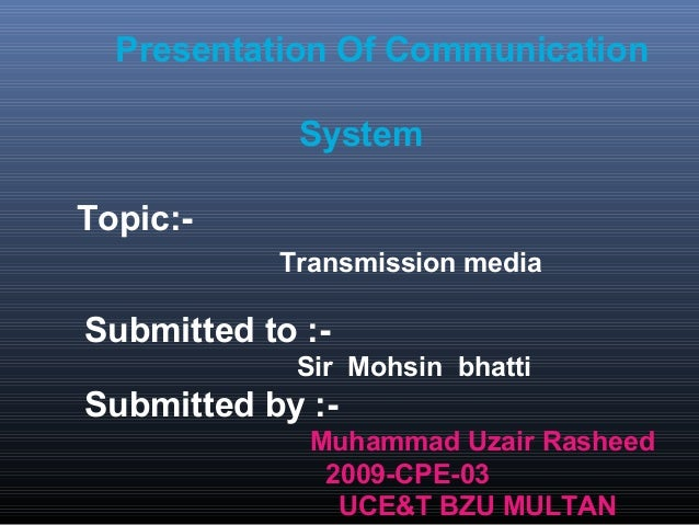 Presentation Of Communication             SystemTopic:-           Transmission mediaSubmitted to :-            Sir Mohsin ...