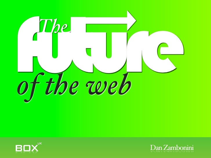 future  The   of the web              Dan Zambonini
