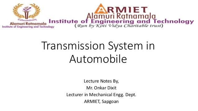 Transmission System in Automobile Lecture Notes By, Mr. Onkar Dixit Lecturer in Mechanical Engg. Dept. ARMIET, Sapgoan