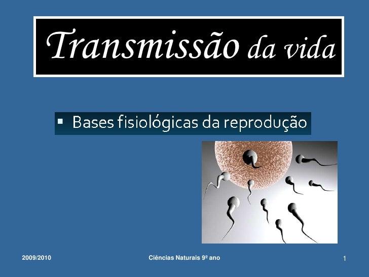 Transmissão da vida<br />2009/2010<br />1<br />Ciências Naturais 9º ano             <br />